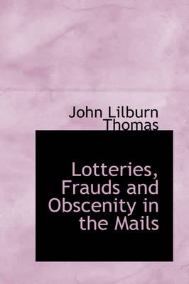 Lotteries, Frauds and Obscenity in the Mails