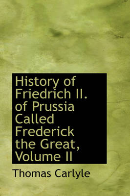 History of Friedrich II. of Prussia Called Frederick the Great, Volume II