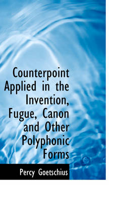 Counterpoint Applied in the Invention, Fugue, Canon and Other Polyphonic Forms