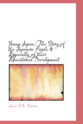 Young Japan: The Story of the Japanese People & Especially of Their Educational Development