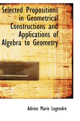 Selected Propositions in Geometrical Constructions and Applications of Algebra to Geometry