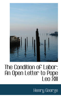 The Condition of Labor: An Open Letter to Pope Leo XIII
