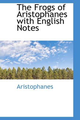 The Frogs of Aristophanes with English Notes