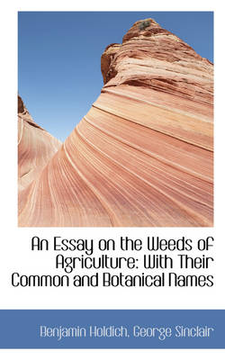 An Essay on the Weeds of Agriculture with Their Common and Botanical Names