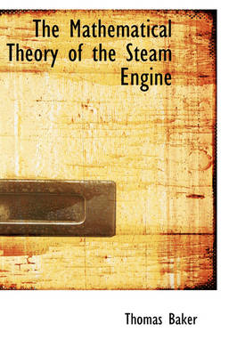 The Mathematical Theory of the Steam Engine