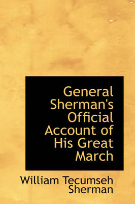 General Sherman's Official Account of His Great March