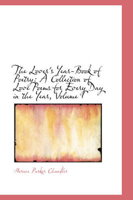 The Lover's Year-Book of Poetry: A Collection of Love Poems for Every Day in the Year, Volume I