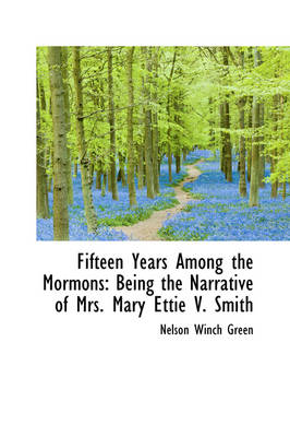 Fifteen Years Among the Mormons: Being the Narrative of Mrs. Mary Ettie V. Smith