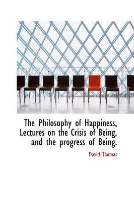 The Philosophy of Happiness, Lectures on the Crisis of Being, and the Progress of Being