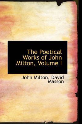 The Poetical Works of John Milton, Volume I