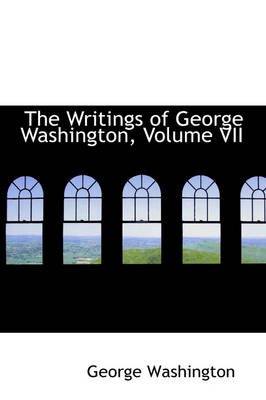 The Writings of George Washington, Volume VII