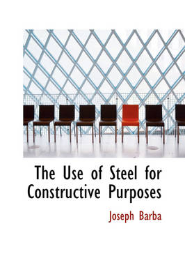 The Use of Steel for Constructive Purposes