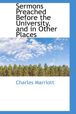 Sermons Preached Before the University, and in Other Places