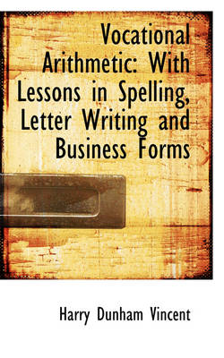 Vocational Arithmetic: With Lessons in Spelling, Letter Writing and Business Forms