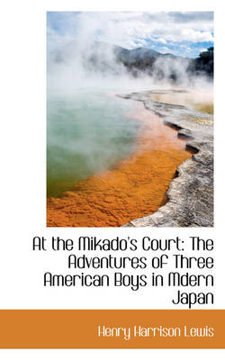 At the Mikado's Court: The Adventures of Three American Boys in Mdern Japan