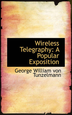 Wireless Telegraphy: A Popular Exposition