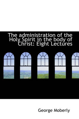 The Administration of the Holy Spirit in the Body of Christ: Eight Lectures