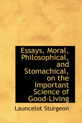 Essays, Moral, Philosophical, and Stomachical, on the Important Science of Good-Living