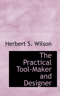 The Practical Tool-Maker and Designer