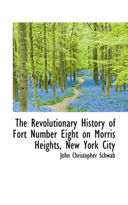 The Revolutionary History of Fort Number Eight on Morris Heights, New York City