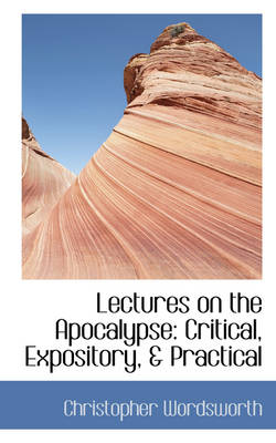 Lectures on the Apocalypse: Critical, Expository, & Practical