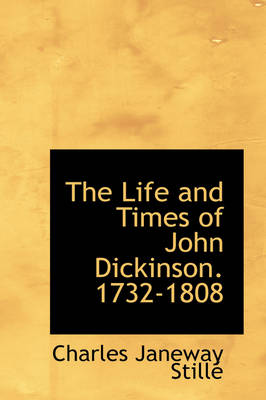 The Life and Times of John Dickinson. 1732-1808