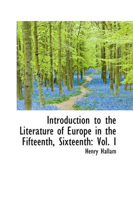 Introduction to the Literature of Europe in the Fifteenth, Sixteenth: Vol. I