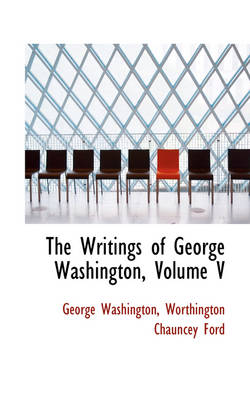 The Writings of George Washington, Volume V