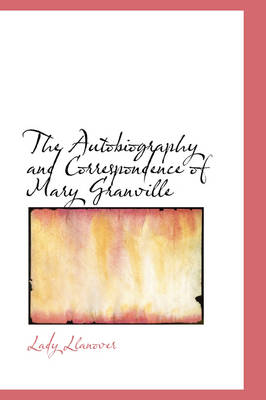 The Autobiography and Correspondence of Mary Granville