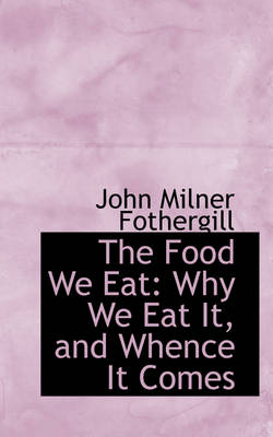 The Food We Eat: Why We Eat It, and Whence It Comes