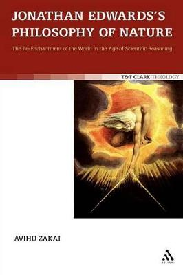Jonathan Edwards's Philosophy of Nature: The Re-Enchantment of the World in the Age of Scientific Reasoning