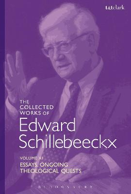 The Collected Works of Edward Schillebeeckx Volume 11: Essays. Ongoing Theological Quests