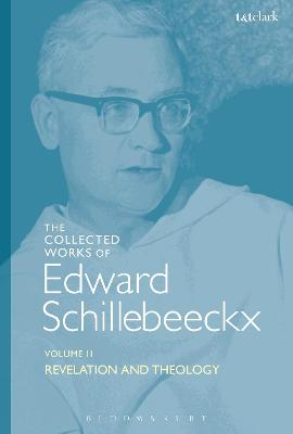 The Collected Works of Edward Schillebeeckx Volume 2: Revelation and Theology