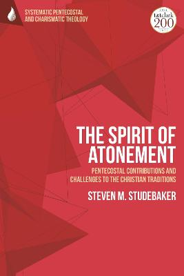 The Spirit of Atonement: Pentecostal Contributions and Challenges to the Christian Traditions