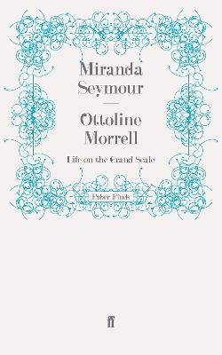Ottoline Morrell: Life on the Grand Scale