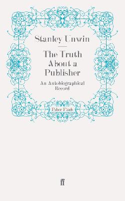 The Truth About a Publisher: An Autobiographical Record