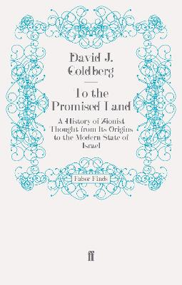 To the Promised Land: A History of Zionist Thought from Its Origins to the Modern State of Israel