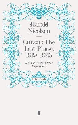 Curzon: The Last Phase, 1919-1925: A Study in Post-War Diplomacy
