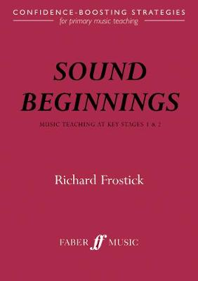 Sound Beginnings: Music Teaching KS 1 And 2: Music Teaching for ages 5 -11