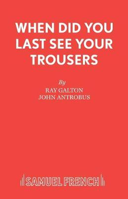 When Did You Last See Your Trousers?