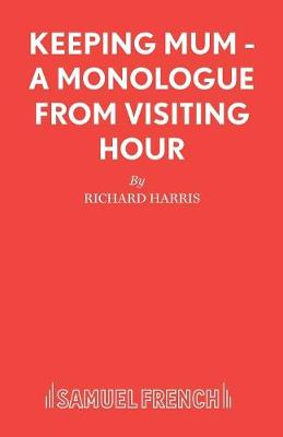 """Keeping Mum: A Monologue from """"Visiting Hour"""""""