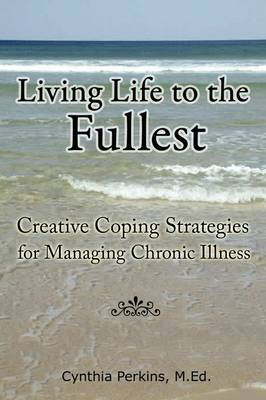 Living Life to the Fullest - Creative Coping Strategies for Managing Chronic Illness
