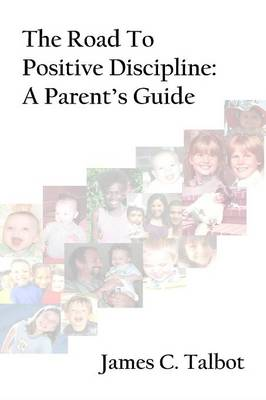 The Road To Positive Discipline: A Parent's Guide