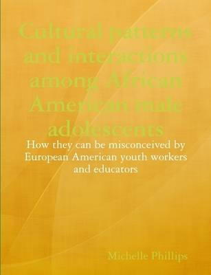 Cultural Patterns and Interactions Among African American Male Adolescents: How They Can be Misconceived by European American Youth Workers and Educators
