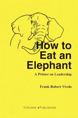 How to Eat an Elephant: A Primer on Leadership