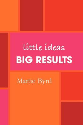 Little Ideas, Big Results