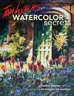 Tom Lynch's Watercolor Secrets: A Master Painter Reveals His Dynamic Strategies for Success