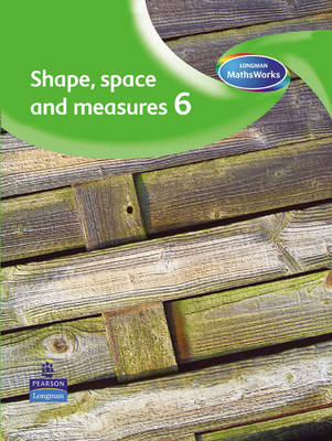 Longman MathsWorks: Year 6 Shape, Space and Measure Pupils' Book