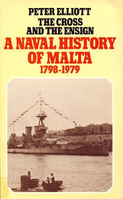 The Cross and the Ensign: The Naval History of Malta 1798-1979