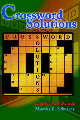 Crossword Solutions: A New and Unique Source of Names, Characters, Titles, Events and Phrases Found in Crossword Puzzles, Entertainment and Entertainers